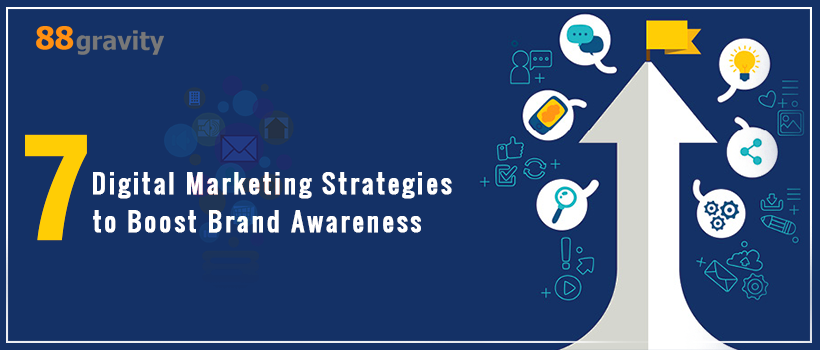 7 digital marketing strategies for brand awareness - 88gravity - digital marketing agency