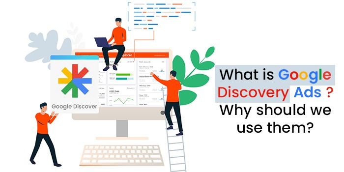 What is Google Discovery Ads Why should we use them