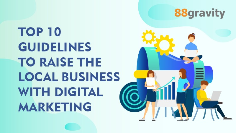 Top 10 Guidelines to raise the local business with digital marketing