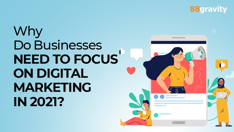 Why Do Businesses Need To Focus On Digital Marketing In 2021?
